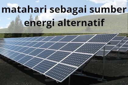 Pemanfaatan Matahari Sebagai Sumber Energi Alternatif