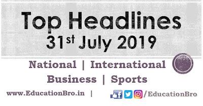 Top Headlines 31st July 2019: EducationBro