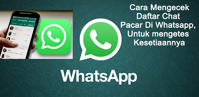 Cara Mengecek Daftar Chat Pacar Di Whatsapp, Untuk mengetes Kesetiaannya