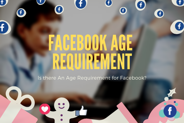 How Old Do You Have To Be For Facebook<br/>
