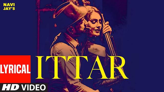 Ittar Song Lyrics - Navi Jay | Supernova | Majesty of Music | Grace Gill | Latest Punjabi Song Lyrics Planet