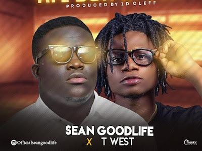 MUSIC: Sean Goodlife ft. T West - Aye Dun Bi Oje