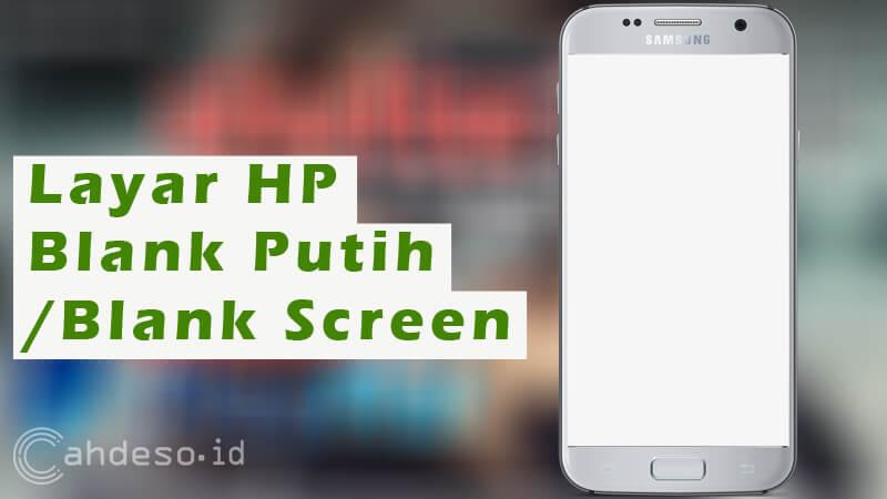 Cara Mengatasi Android Blank Putih