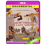 Game of Thrones: The Last Watch (2019) WEB-DL 1080p Audio Ingles 5.1 Subtitulada