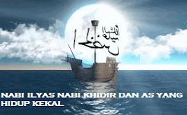 NABI ILYAS NABI KHIDIR DAN AS YANG HIDUP KEKAL