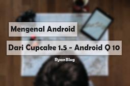 Mengenal Android, Sejarah dari Versi Pertama sampai Terbaru