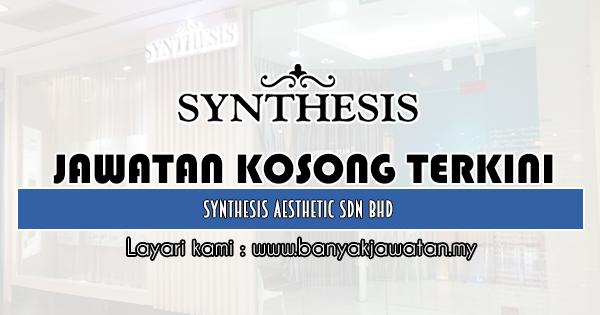 Kerja Kosong 2019 Synthesis Aesthetic Sdn Bhd