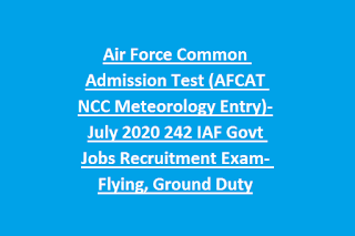 Air Force Common Admission Test (AFCAT NCC Meteorology Entry)-July 2020 242 IAF Govt Jobs Recruitment Exam- Flying, Ground Duty