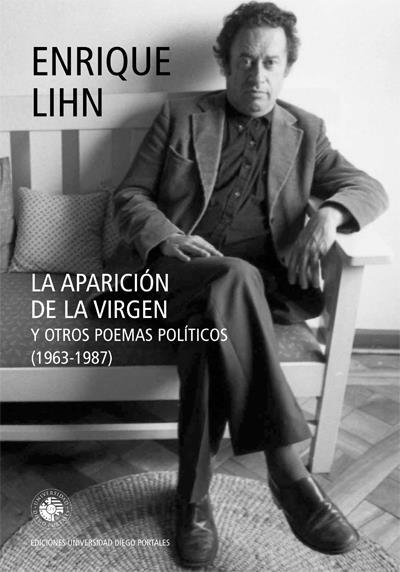 Sobre la poesía política de Enrique Lihn  UN HOMBRE CONCERNIDO: Por Vicente Undurraga