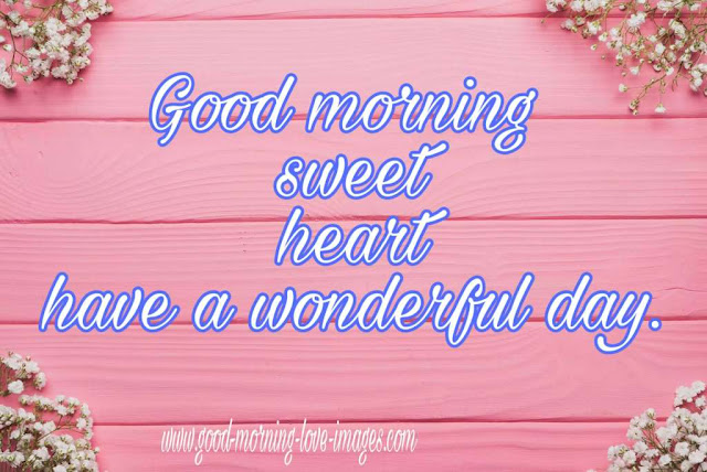 good morning sweetheart have nice day