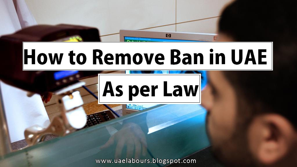 How to Remove Ban in UAE - UAE LABOURS