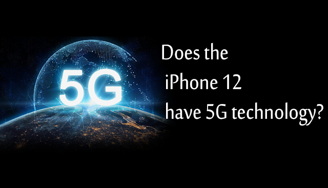 Does the iPhone 12 have 5G technology?