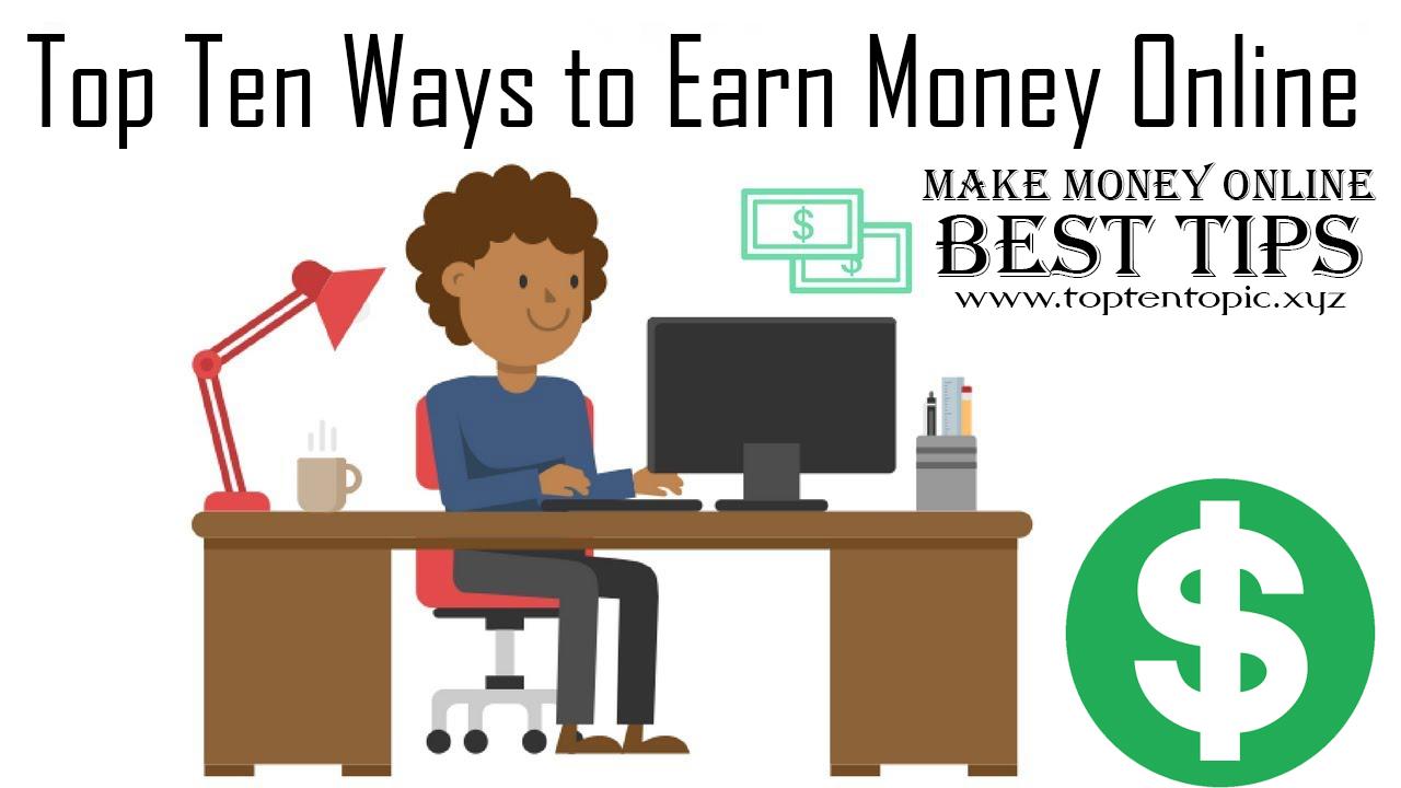 Top Ten Ways to Earn Money Online - Make Money Online Best Tips