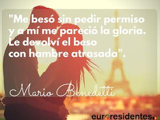 """""""Me beso sin pedir permiso y a mí me pareció la gloria. Le devolví el beso con hambre atrasda."""" Mario Benedetti"""