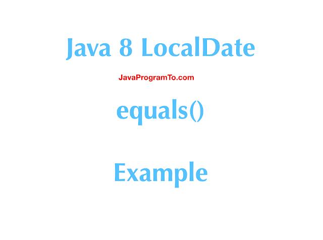 Java LocalDate – equals() Example