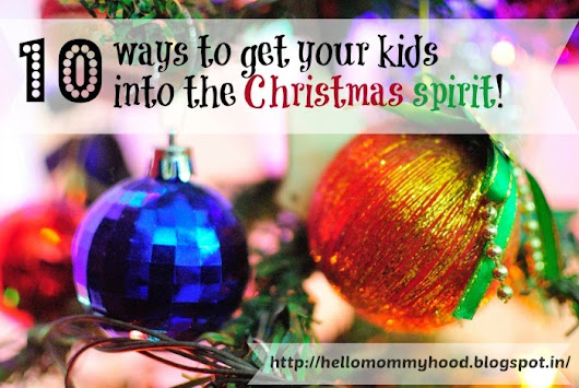 Ten ways to get your kids into the Christmas spirit!