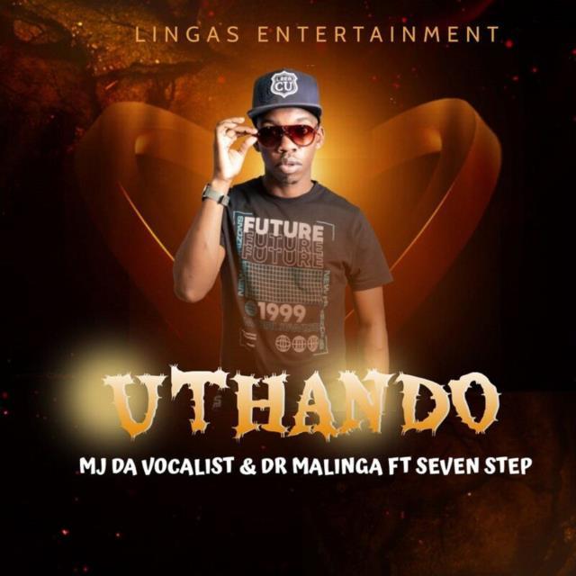 DOWNLOAD MP3 : MJ Da Vocalist - Uthando (feat. Dr Malinga & Seven Step) [2021]