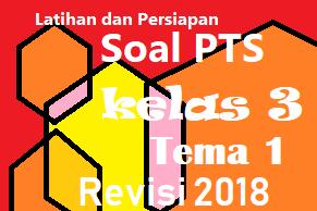 Soal PTS Tema 1 Kelas 3 Revisi 2018 Dengan Kunci Jawaban