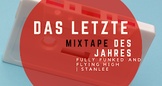 FULLY FUNKED AND FLYING HIGH MIXTAPE VON STANLEE |     DAS LETZTE MIXTAPE 2019
