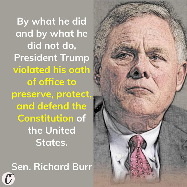By what he did and by what he did not do, President Trump violated his oath of office to preserve, protect, and defend the Constitution of the United States. — Sen. Richard Burr of North Carolina