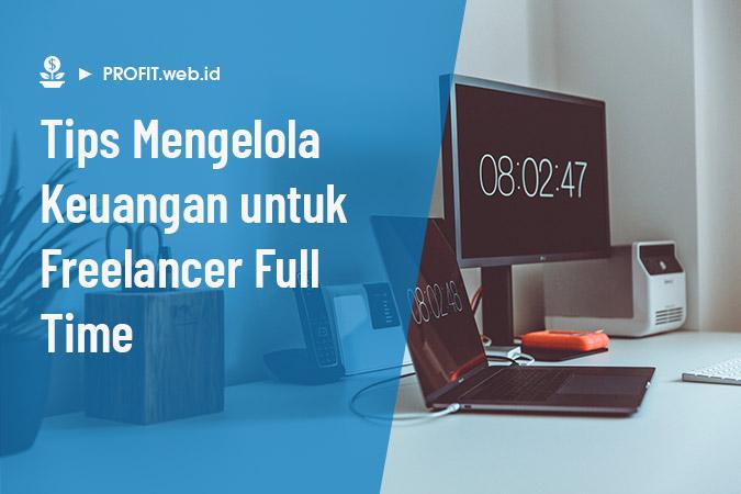tips mengelola keuangan untuk freelancer full time