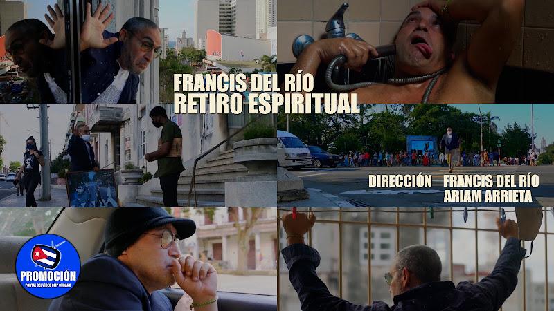 Francis del Río - ¨Retiro espiritual¨ - Videoclip - Dirección: Francis del Río - Ariam Arrieta. Portal Del Vídeo Clip Cubano. Música cubana. Cuba.