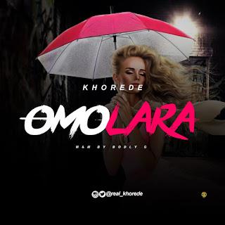 DOWNLOAD MP3: Khorede - Omolara (Prod. by Bodly G)