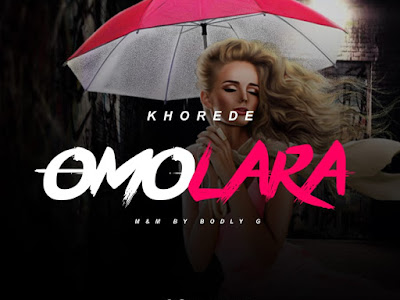 DOWNLOAD MP3: Khorede - Omolara (Prod. by Bodly G)