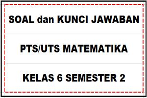 Download Soal Dan Kunci Jawaban Pts Uts Matematika Kelas 6 Semester 2 Sd Mi Kurikulum 2013 Sobang 2
