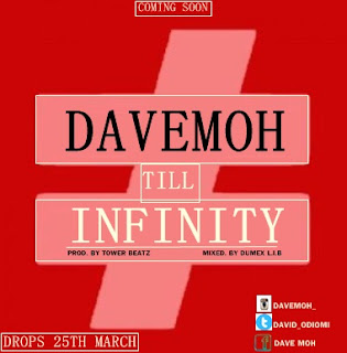 Music: DaveMoh - Till Infinity (Drops 25th March) @David_Odiomi