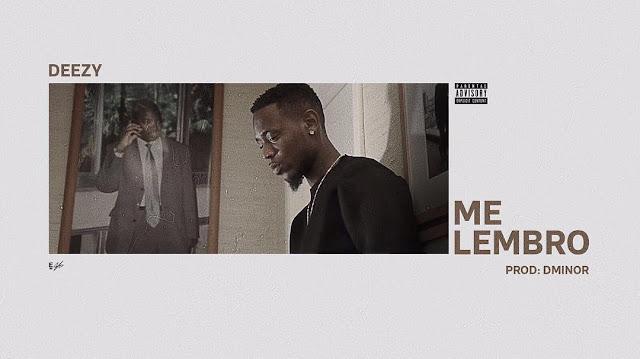 Deezy - Me Lembro [Prod. DMinor] | Vídeo + Download