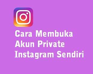 Cara Membuka Akun Private Instagram Sendiri Terbaru