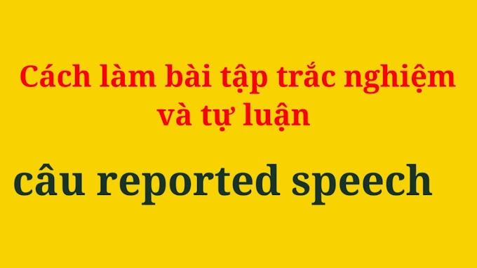 Hướng dẫn làm bài tập trắc nghiệm và tự luận câu trực tiếp- gián tiếp| reported speech