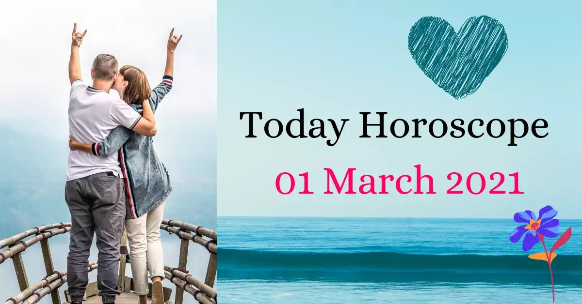 Today Horoscope 01 March 2021