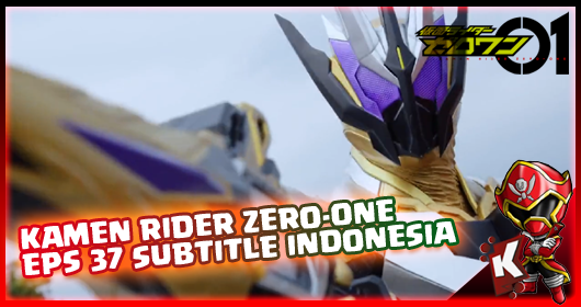 Kamen Rider Zero-One Episode 37 Subtitle Indonesia