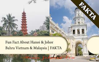 Fun Fact About Hanoi & Johor Bahru | Vietnam & Malaysia