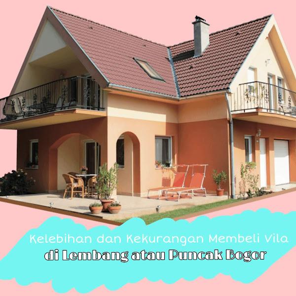 Kelebihan dan Kekurangan Membeli Vila di Lembang atau Puncak Bogor
