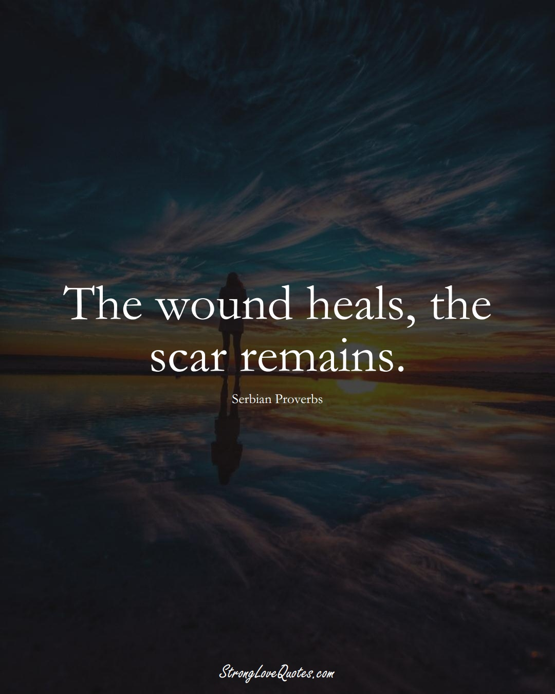 The wound heals, the scar remains. (Serbian Sayings);  #EuropeanSayings