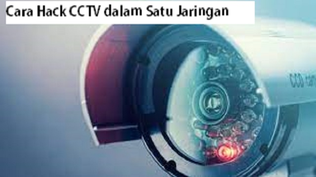 Cara Hack CCTV dalam Satu Jaringan