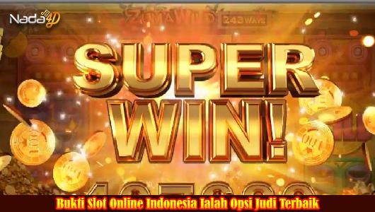 Bukti Slot Online Indonesia Ialah Opsi Judi Terbaik