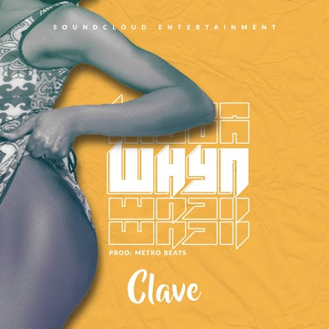 Mp3: Clave - Whyn (Prod. By Metro Beatz)