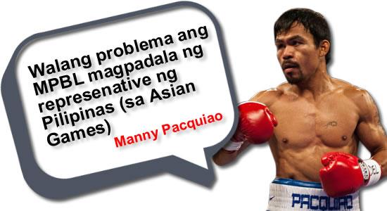 Walang problema ang MPBL magpadala ng represenative ng Pilipinas (sa Asian Games) - Pacquiao, see list of statements
