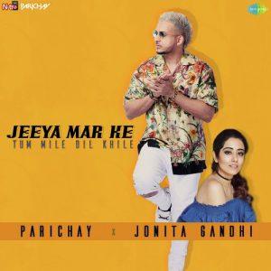 Jeeya Mar Ke Tum Mile Dil Khile – Parichay – Jonita Gandhi (2018)