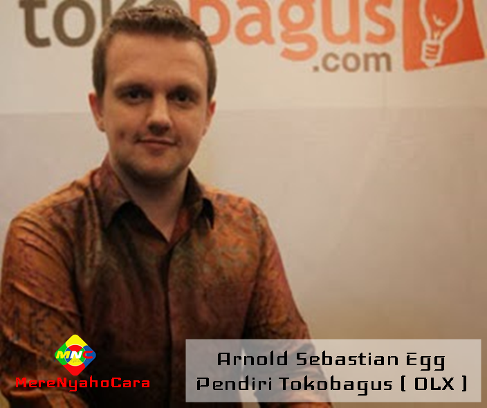 Kisah Inspiratif Kesuksesan Arnold Sebastian Egg - Pendiri Tokobagus ( OLX )