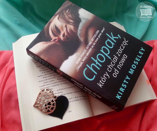 Chłopak który chciał zacząć od nowa, ksiązka, ksiażka dla młodzieży, romans, rmoantyczn aksiazka, chłopak, dziewczyna, new adult, ksiazka new adu;t, nurt new adult, miłośc w ksiażce, seks w ksiażce, uczucie, przyjaźń, Kirsty Moseley, nowa ksiażka, ksiażka, nowa powieść autorki,  zdjęcie książki, tło do ksiażki, serce na zdjęciu, zdjęcie z sercem, ksiażka, różowy, niebieski, mientowy, książka o miłości nastolatków, nastoletnia miłosc, dojrzałość.