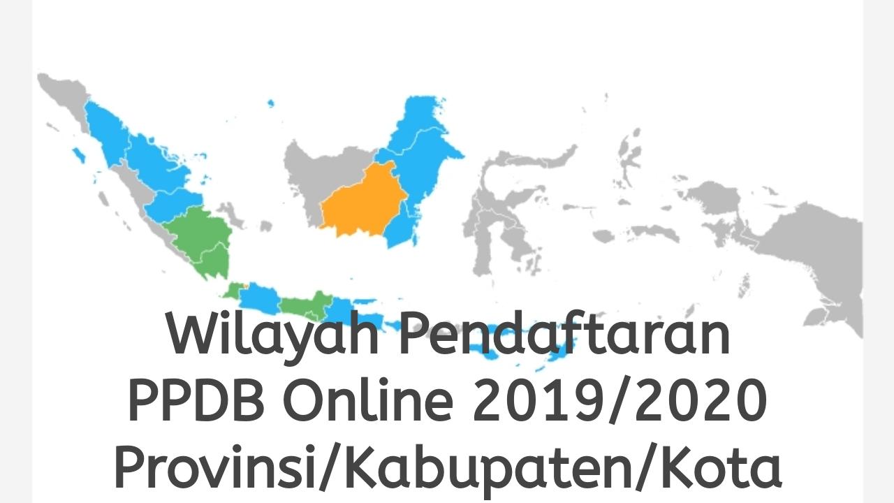 Wilayah Pendaftaran PPDB Online 2019/2020 Provinsi/Kabupaten/Kota