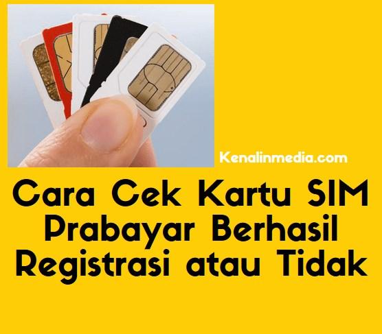 Cara Cek Kartu SIM Prabayar Berhasil Registrasi atau Tidak
