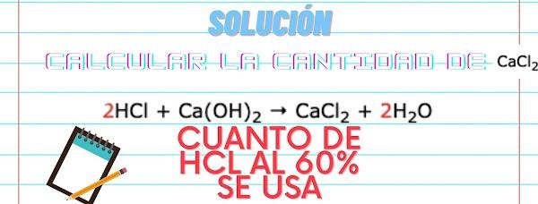 ✅ [SOLUCIÓN] Calcular la cantidad de HCl al 60% se debe utilizar para obtener 50g de H2O