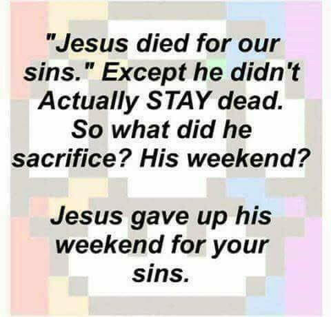 Funny Jesus Died For Your Sins? Religious Meme Picture