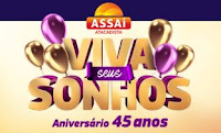 Aniversário Assaí 45 Anos Viva seus Sonhos! aniversarioassai.com.br